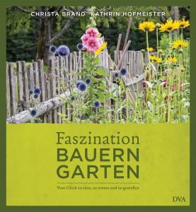 Faszination Bauerngarten von Kathrin Hofmeister